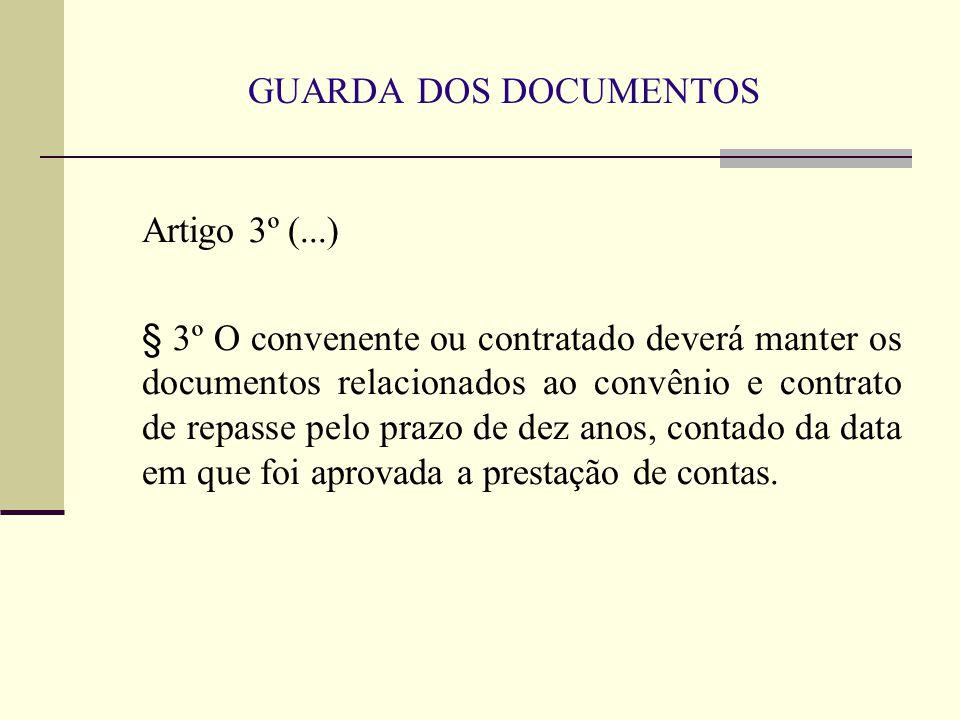 GUARDA DOS DOCUMENTOS Artigo 3º (...) § 3º O convenente ou contratado deverá manter os documentos relacionados ao convênio e contrato de repasse pelo prazo de dez anos, contado da data em que foi aprovada a prestação de contas.