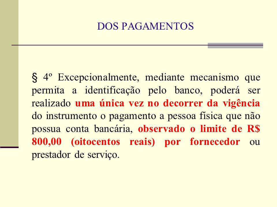 DOS PAGAMENTOS § 4º Excepcionalmente, mediante mecanismo que permita a identificação pelo banco, poderá ser realizado uma única vez no decorrer da vig