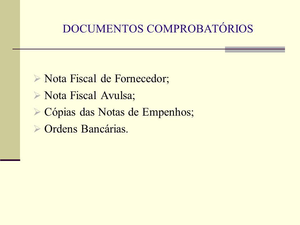 DOCUMENTOS COMPROBATÓRIOS  Nota Fiscal de Fornecedor;  Nota Fiscal Avulsa;  Cópias das Notas de Empenhos;  Ordens Bancárias.