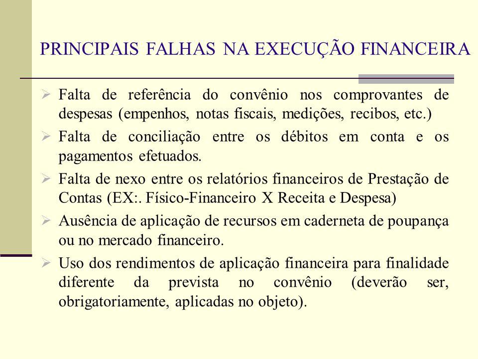PRINCIPAIS FALHAS NA EXECUÇÃO FINANCEIRA  Falta de referência do convênio nos comprovantes de despesas (empenhos, notas fiscais, medições, recibos, e