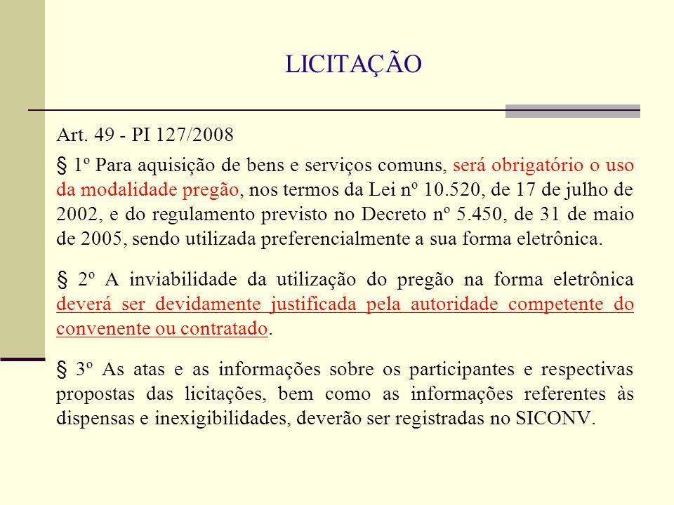 LICITAÇÃO Art. 49 - PI 127/2008 § 1º Para aquisição de bens e serviços comuns, será obrigatório o uso da modalidade pregão, nos termos da Lei nº 10.52