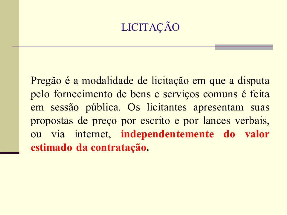 LICITAÇÃO Pregão é a modalidade de licitação em que a disputa pelo fornecimento de bens e serviços comuns é feita em sessão pública.