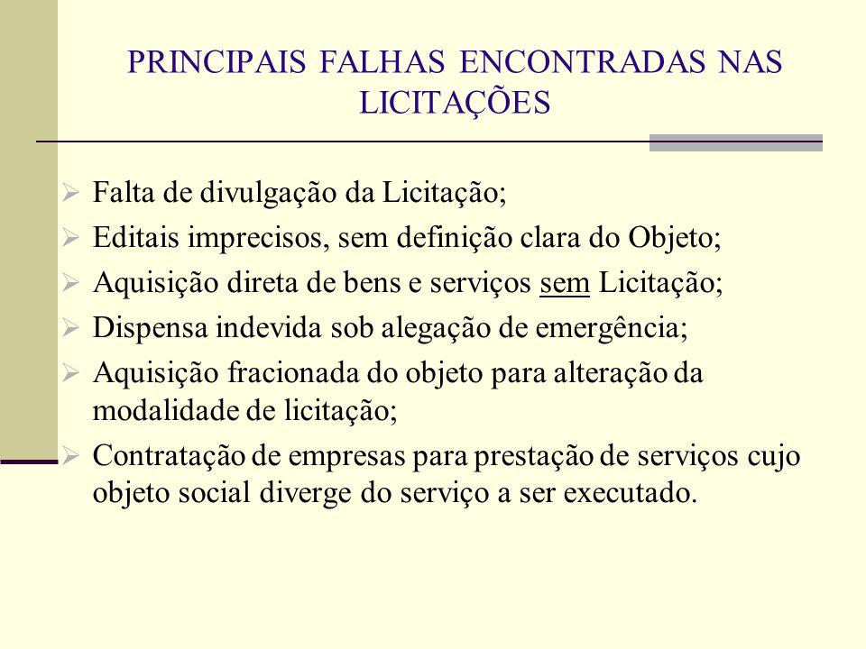 PRINCIPAIS FALHAS ENCONTRADAS NAS LICITAÇÕES  Falta de divulgação da Licitação;  Editais imprecisos, sem definição clara do Objeto;  Aquisição dire