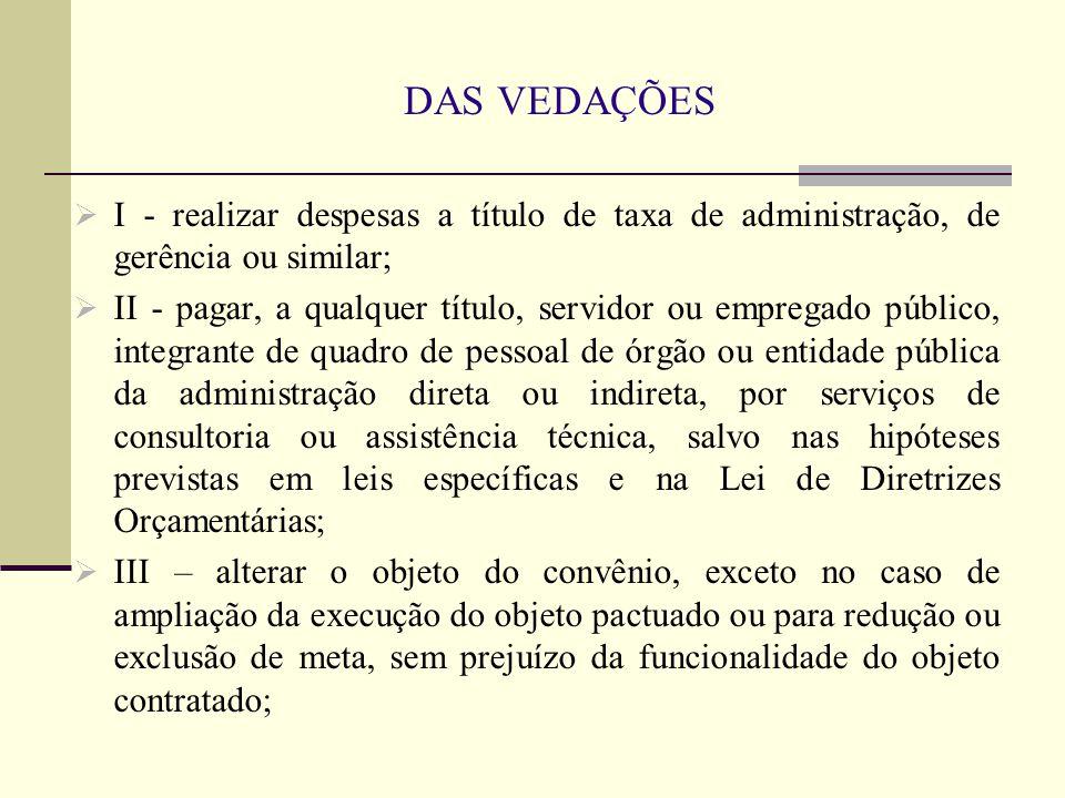 DAS VEDAÇÕES  I - realizar despesas a título de taxa de administração, de gerência ou similar;  II - pagar, a qualquer título, servidor ou empregado