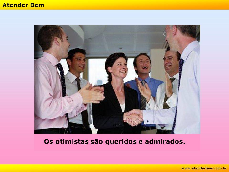 Atender Bem www.atenderbem.com.br Os otimistas são queridos e admirados.