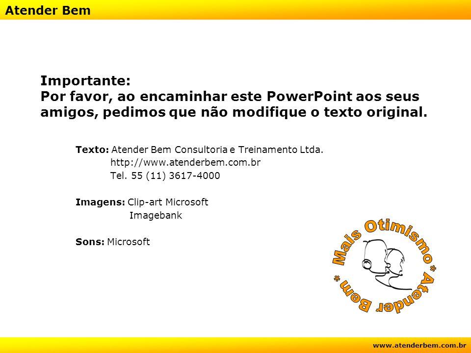 Atender Bem www.atenderbem.com.br Importante: Por favor, ao encaminhar este PowerPoint aos seus amigos, pedimos que não modifique o texto original.