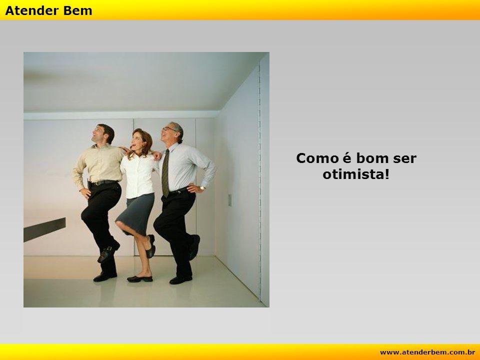 Atender Bem www.atenderbem.com.br Quem decide pela felicidade é assim... Otimista por natureza.