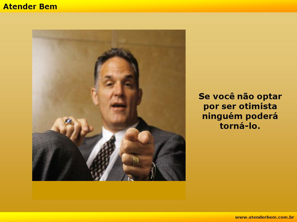 Atender Bem www.atenderbem.com.br Basta uma atitude... Um Abraço.