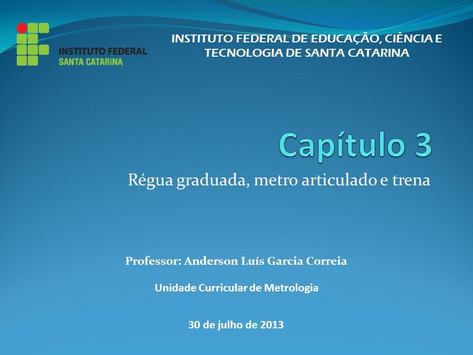 Régua graduada, metro articulado e trena INSTITUTO FEDERAL DE EDUCAÇÃO, CIÊNCIA E TECNOLOGIA DE SANTA CATARINA Professor: Anderson Luís Garcia Correia