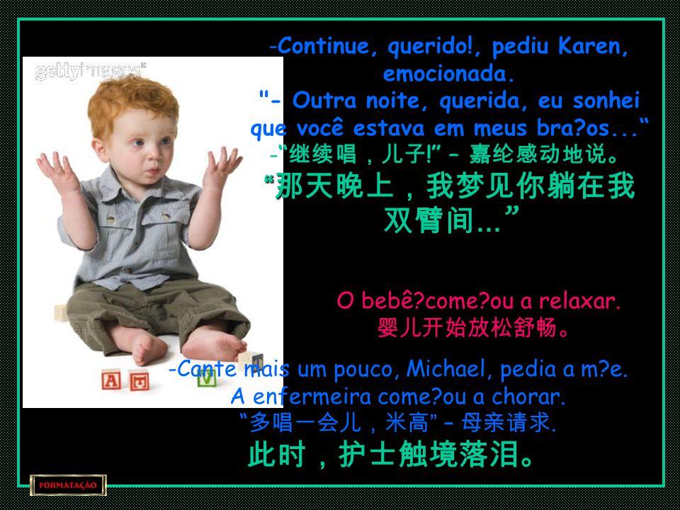 Por favor, n o leve o meu sol embora... 求求你,千万别拿走我的太阳... Enquanto Michael cantava, a respira o difícil do bebê foi se tornando suave.