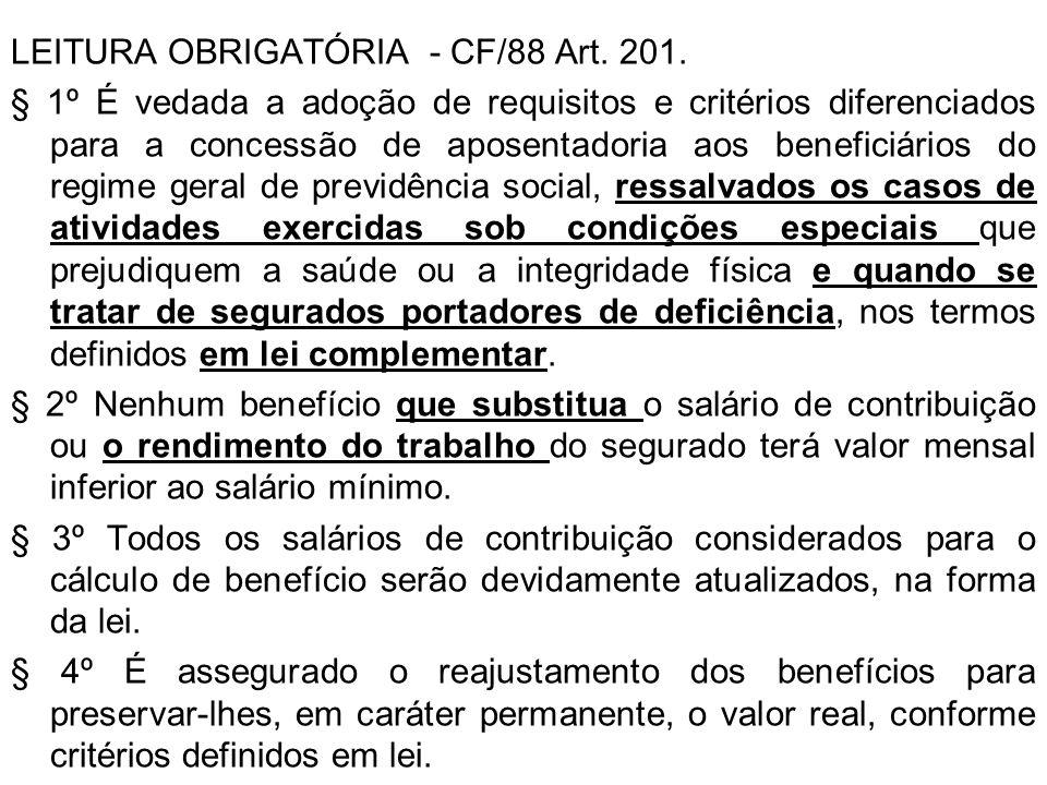 LEITURA OBRIGATÓRIA - CF/88 Art. 201. § 1º É vedada a adoção de requisitos e critérios diferenciados para a concessão de aposentadoria aos beneficiári