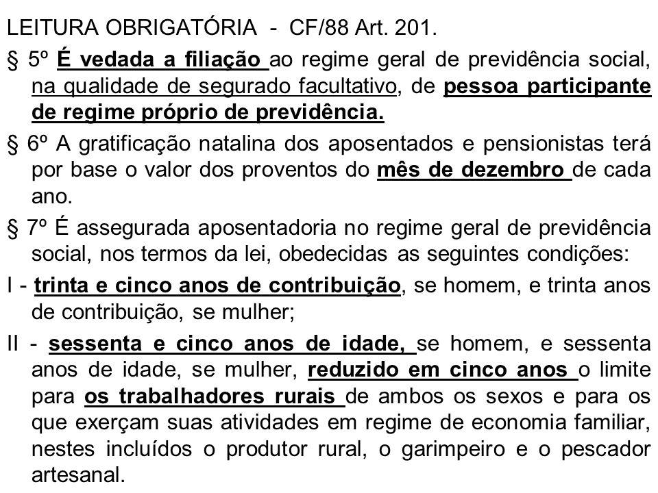 LEITURA OBRIGATÓRIA - CF/88 Art. 201. § 5º É vedada a filiação ao regime geral de previdência social, na qualidade de segurado facultativo, de pessoa