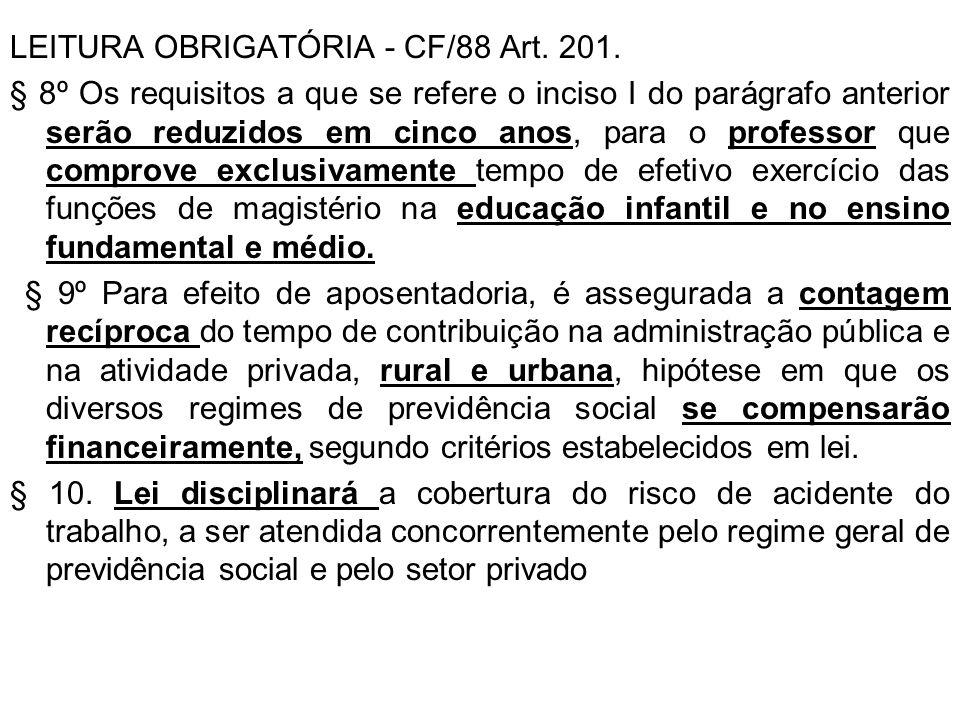 LEITURA OBRIGATÓRIA - CF/88 Art. 201. § 8º Os requisitos a que se refere o inciso I do parágrafo anterior serão reduzidos em cinco anos, para o profes