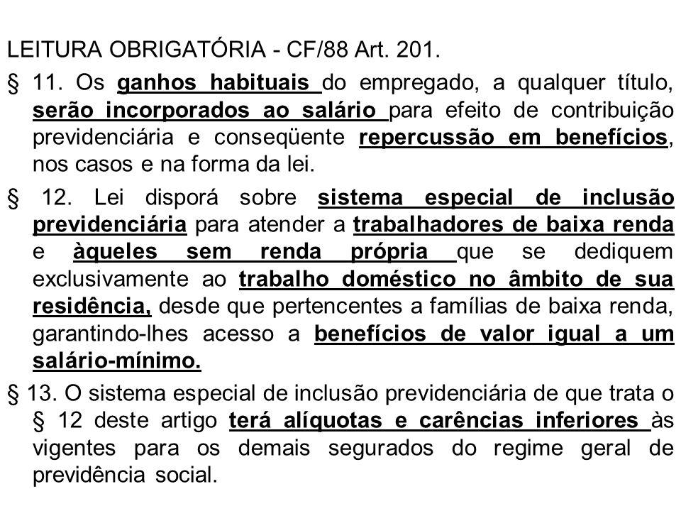 LEITURA OBRIGATÓRIA - CF/88 Art. 201. § 11. Os ganhos habituais do empregado, a qualquer título, serão incorporados ao salário para efeito de contribu