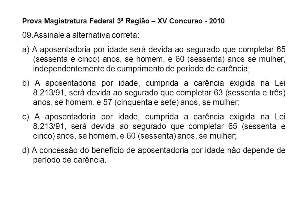 Prova Magistratura Federal 3ª Região – XV Concurso - 2010 09.Assinale a alternativa correta: a) A aposentadoria por idade será devida ao segurado que