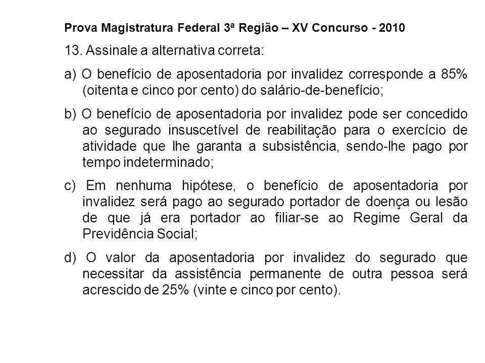 Prova Magistratura Federal 3ª Região – XV Concurso - 2010 13. Assinale a alternativa correta: a) O benefício de aposentadoria por invalidez correspond