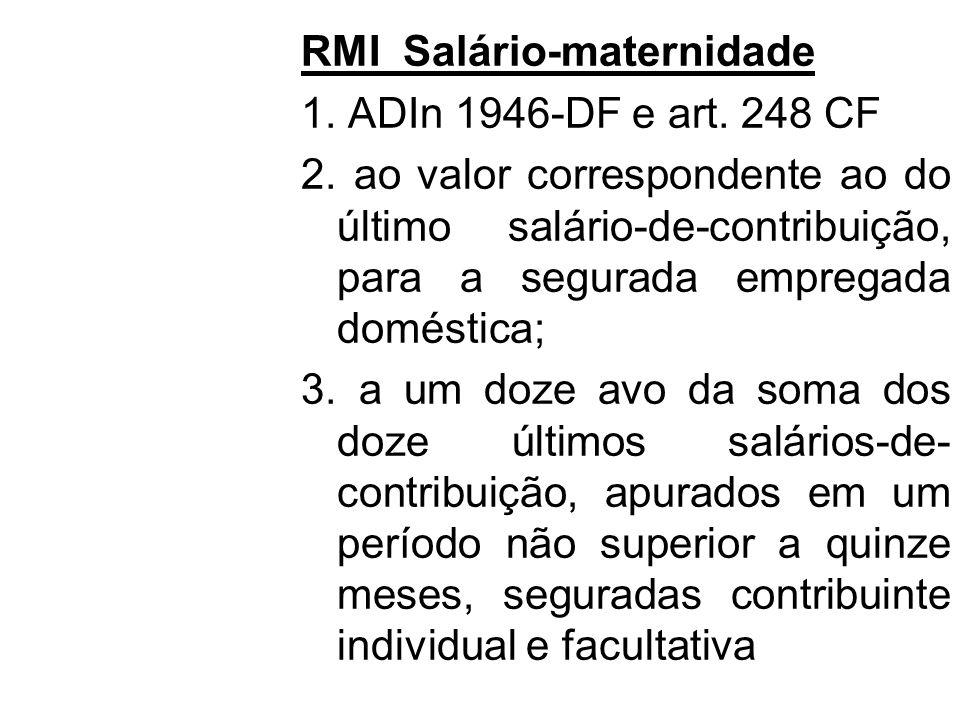 RMI Salário-maternidade 1. ADIn 1946-DF e art. 248 CF 2. ao valor correspondente ao do último salário-de-contribuição, para a segurada empregada domés