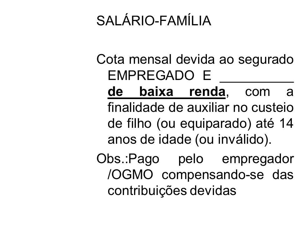 SALÁRIO-FAMÍLIA Cota mensal devida ao segurado EMPREGADO E __________ de baixa renda, com a finalidade de auxiliar no custeio de filho (ou equiparado)