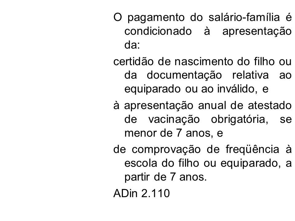 O pagamento do salário-família é condicionado à apresentação da: certidão de nascimento do filho ou da documentação relativa ao equiparado ou ao invál