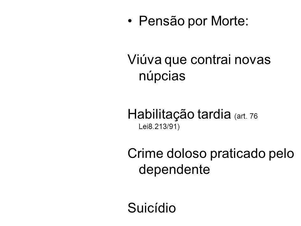 Pensão por Morte: Viúva que contrai novas núpcias Habilitação tardia (art. 76 Lei8.213/91) Crime doloso praticado pelo dependente Suicídio