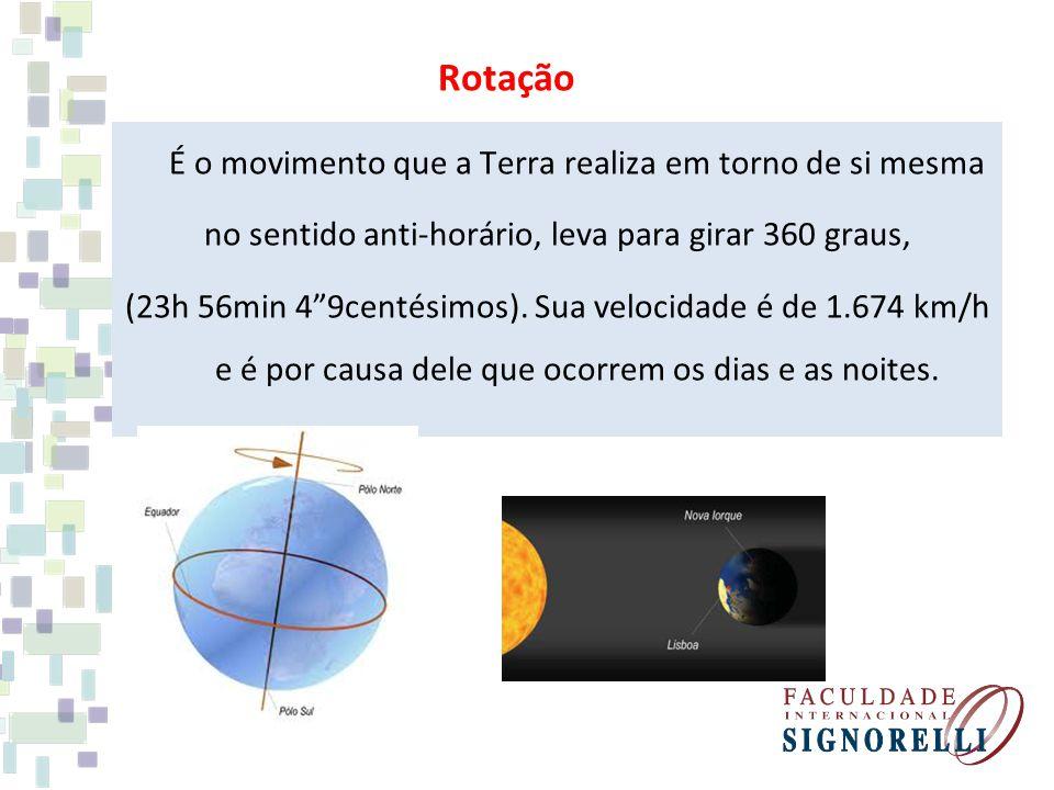 """Rotação É o movimento que a Terra realiza em torno de si mesma no sentido anti-horário, leva para girar 360 graus, (23h 56min 4""""9centésimos). Sua velo"""