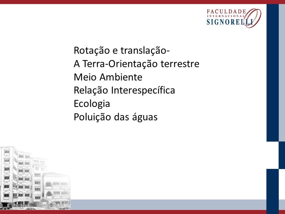 Rotação e translação- A Terra-Orientação terrestre Meio Ambiente Relação Interespecífica Ecologia Poluição das águas