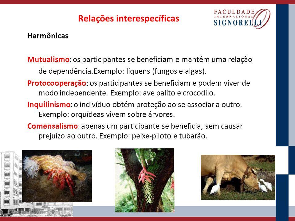 Harmônicas Mutualismo: os participantes se beneficiam e mantêm uma relação de dependência.Exemplo: líquens (fungos e algas). Protocooperação: os parti