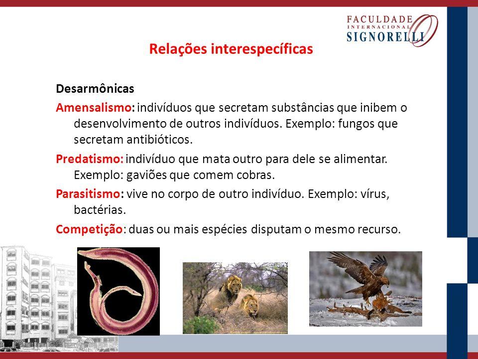 Desarmônicas Amensalismo: indivíduos que secretam substâncias que inibem o desenvolvimento de outros indivíduos. Exemplo: fungos que secretam antibiót
