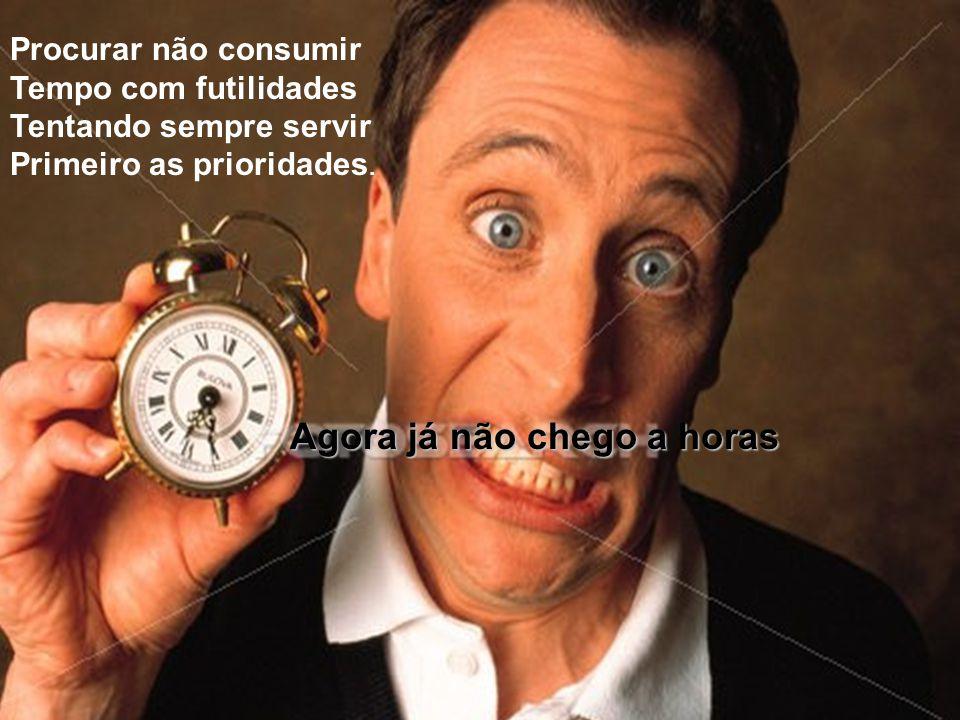 Deve-se pois calcular Com precisão e medida O tempo, p'ra não falhar Aos compromissos da vida. Nunca falha