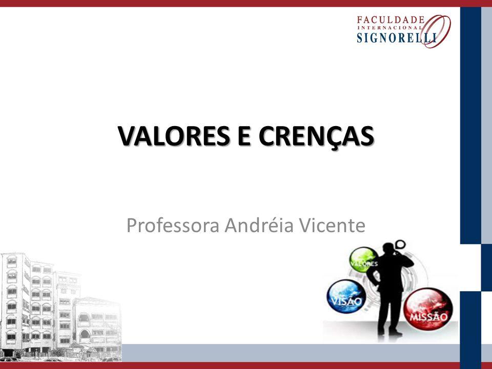 VALORES E CRENÇAS Professora Andréia Vicente
