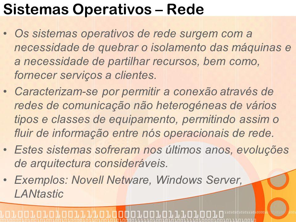Sistemas Operativos – Rede Os sistemas operativos de rede surgem com a necessidade de quebrar o isolamento das máquinas e a necessidade de partilhar r