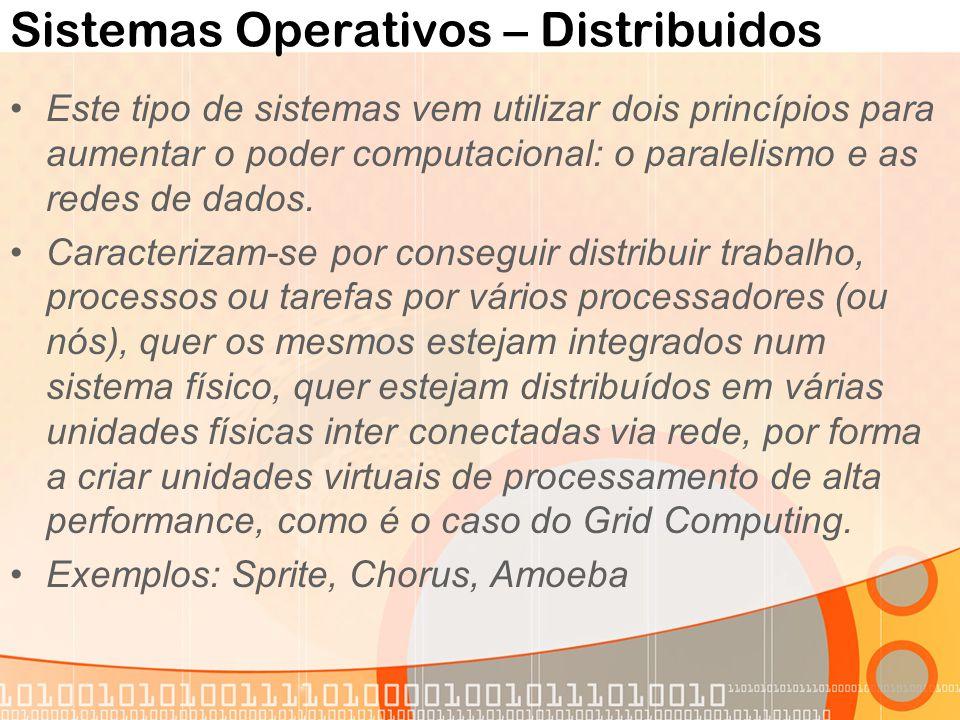 Sistemas Operativos – Distribuidos Este tipo de sistemas vem utilizar dois princípios para aumentar o poder computacional: o paralelismo e as redes de