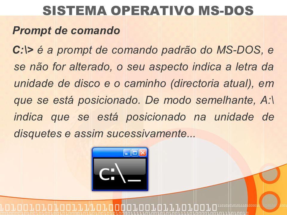 Ficheiros de sistema: O MS-DOS tem alguns ficheiros de sistema indispensáveis para o arranque do computador: io.sys msdos.sys command.com config.sys autoexec.bat SISTEMA OPERATIVO MS-DOS