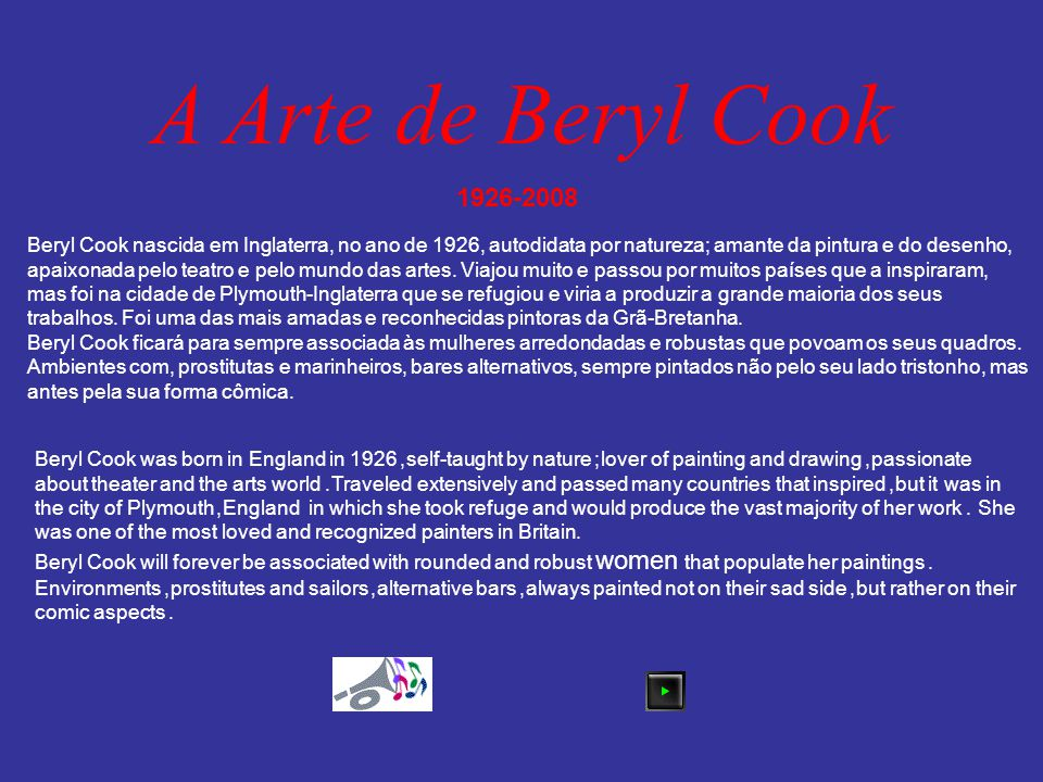 A Arte de Beryl Cook Beryl Cook nascida em Inglaterra, no ano de 1926, autodidata por natureza; amante da pintura e do desenho, apaixonada pelo teatro e pelo mundo das artes.