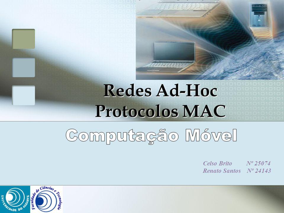 Celso Brito Nº 25074 Renato Santos Nº 24143 Redes Ad-Hoc Protocolos MAC