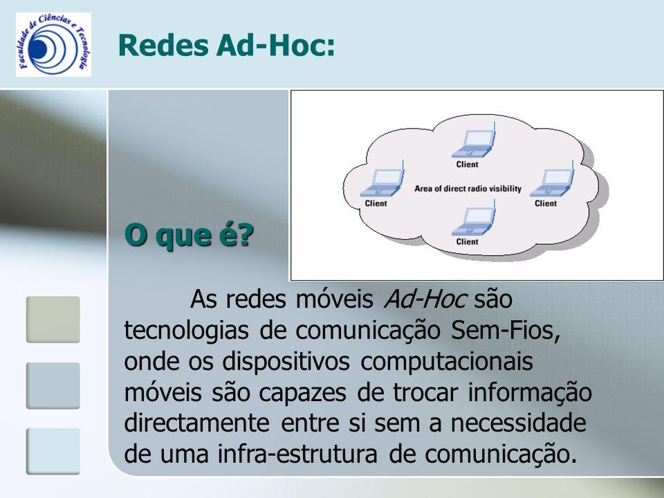 Redes Ad-Hoc: O que é? As redes móveis Ad-Hoc são tecnologias de comunicação Sem-Fios, onde os dispositivos computacionais móveis são capazes de troca