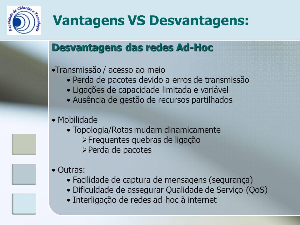 Vantagens VS Desvantagens: Desvantagens das redes Ad-Hoc Transmissão / acesso ao meio Perda de pacotes devido a erros de transmissão Ligações de capac