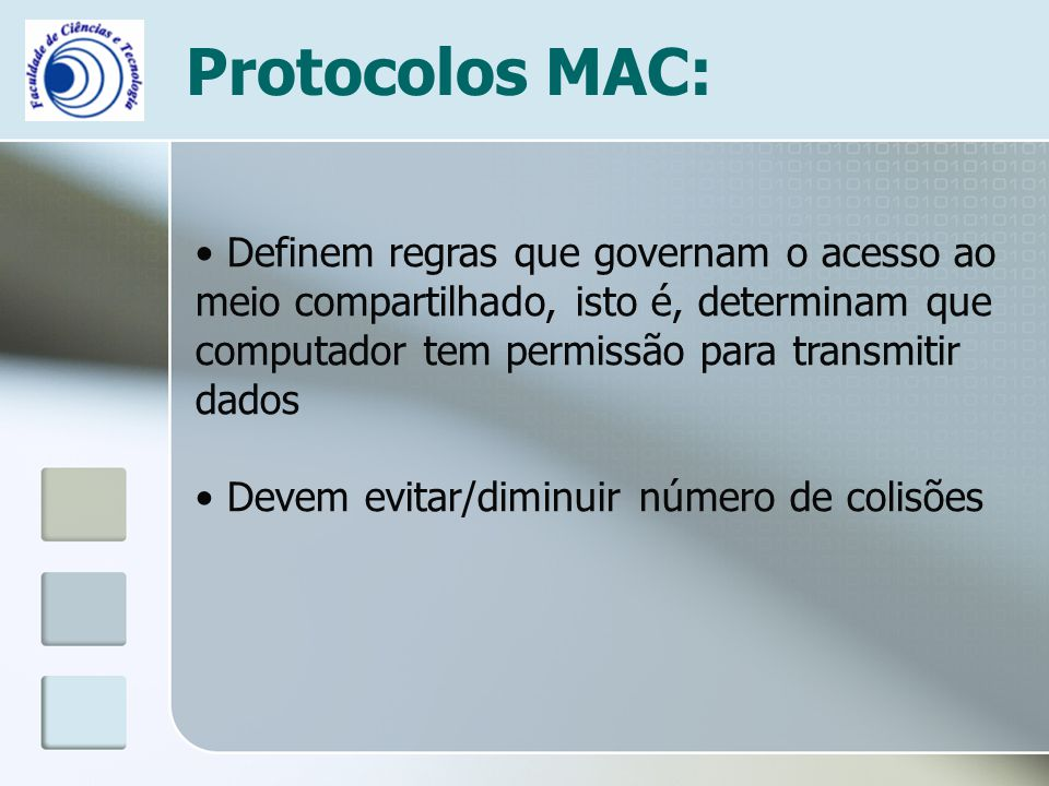 Protocolos MAC: Definem regras que governam o acesso ao meio compartilhado, isto é, determinam que computador tem permissão para transmitir dados Deve