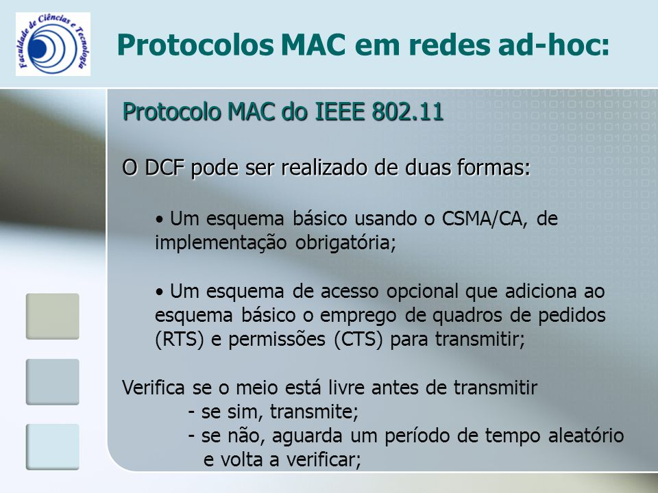 Protocolos MAC em redes ad-hoc: Protocolo MAC do IEEE 802.11 O DCF pode ser realizado de duas formas: Um esquema básico usando o CSMA/CA, de implement