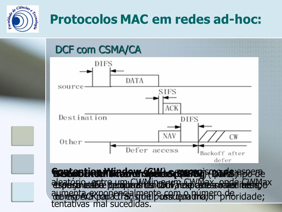 Protocolos MAC em redes ad-hoc: DCF com CSMA/CA Distributed Inter Frame Spacing (DIFS) - espaço entre quadros da DCF, indica o maior tempo de espera p