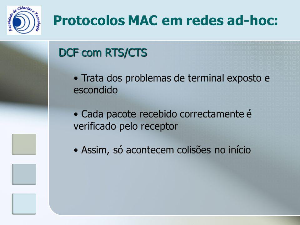 Protocolos MAC em redes ad-hoc: DCF com RTS/CTS Trata dos problemas de terminal exposto e escondido Cada pacote recebido correctamente é verificado pe