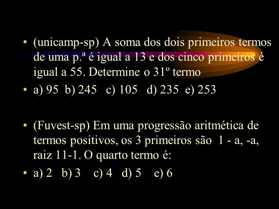 (unicamp-sp) A soma dos dois primeiros termos de uma p.ª é igual a 13 e dos cinco primeiros é igual a 55. Determine o 31º termo a) 95 b) 245 c) 105 d)