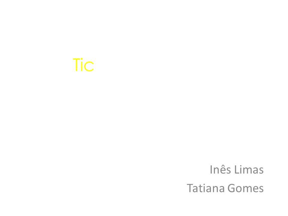Tic Inês Limas Tatiana Gomes
