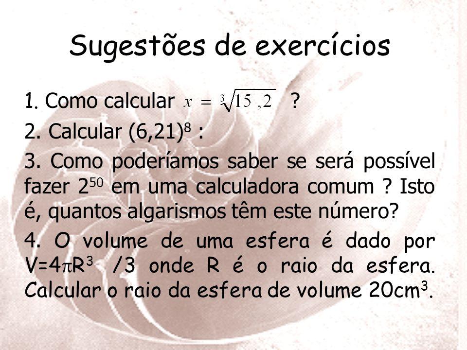 Sugestões de exercícios 1.Como calcular . 2. Calcular (6,21) 8 : 3.