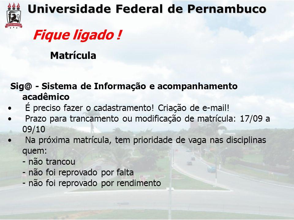 Universidade Federal de Pernambuco Fique ligado ! Matrícula Sig@ - Sistema de Informação e acompanhamento acadêmico É preciso fazer o cadastramento! C