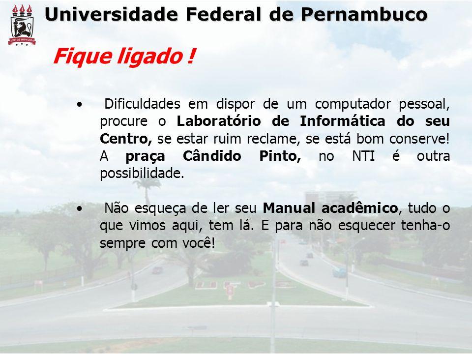 Universidade Federal de Pernambuco Dificuldades em dispor de um computador pessoal, procure o Laboratório de Informática do seu Centro, se estar ruim