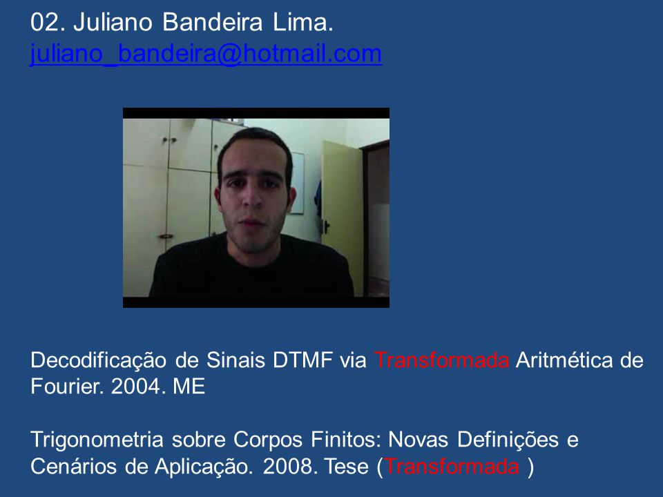 A GRANDE DESCENDÊNCIA 01. Gilson Jerônimo da Silva Jr. gilsonjr@gmail.com gilsonjr@gmail.com Banco de Filtros e Wavelets sobre Corpos Finitos. 2008 ME