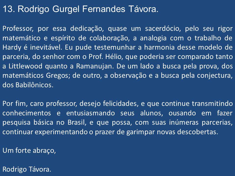 13. Rodrigo Gurgel Fernandes Távora. Posso dizer que a aulas e o convívio foram para mim bastantes frutuosos, e me fizeram mudar meu interesse inicial