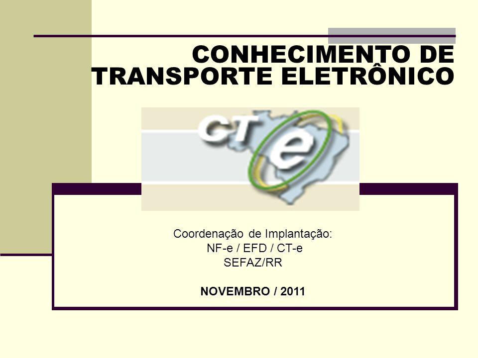CONHECIMENTO DE TRANSPORTE ELETRÔNICO Coordenação de Implantação: NF-e / EFD / CT-e NF-e / EFD / CT-eSEFAZ/RR NOVEMBRO / 2011