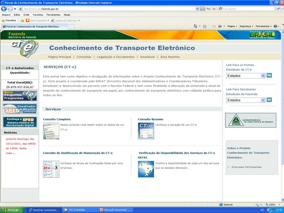 Contato para informações: Coordenação de Implantação do CT-e www.sefaz.rr.gov.br Fone: 2121-9079 E-mail: nf-e@sefaz.rr.gov.brnf-e@sefaz.rr.gov.br